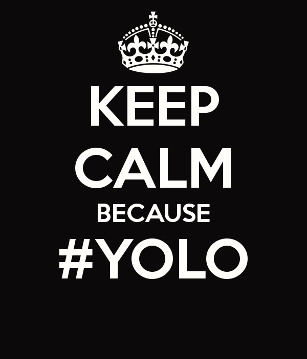 [Image: keep-calm-because-yolo-24.png]